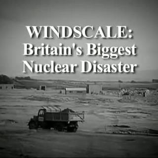 Windscale, Britains Biggest Nuclear Disaster